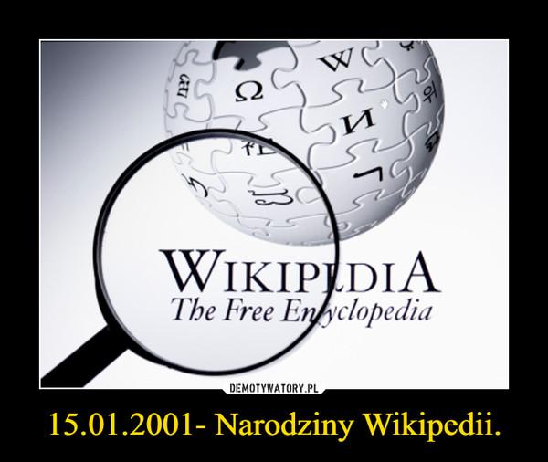 15.01.2001- Narodziny Wikipedii. –