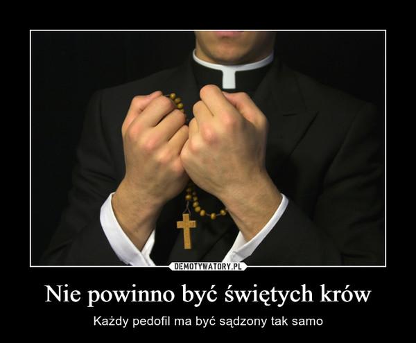 Nie powinno być świętych krów – Każdy pedofil ma być sądzony tak samo