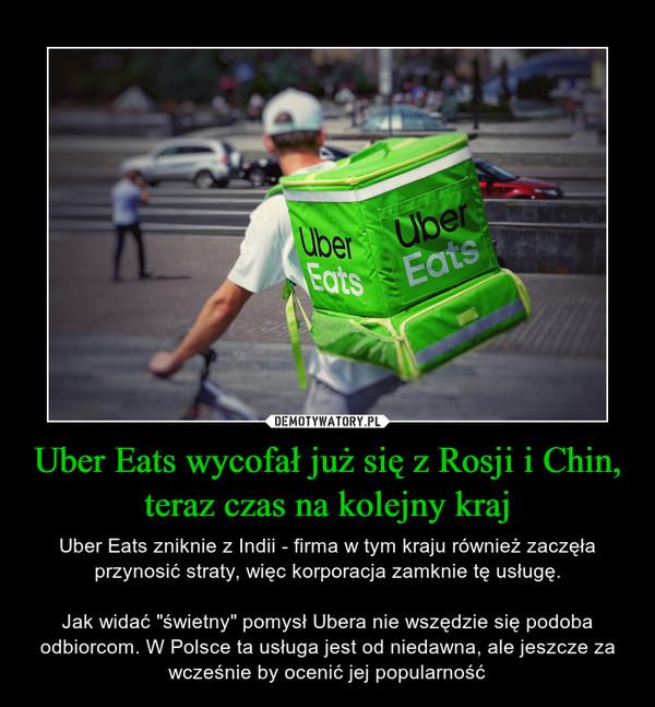 """Uber Eats wycofał już się z Rosji i Chin, teraz czas na kolejny kraj – Uber Eats zniknie z Indii - firma w tym kraju również zaczęła przynosić straty, więc korporacja zamknie tę usługę.Jak widać """"świetny"""" pomysł Ubera nie wszędzie się podoba odbiorcom. W Polsce ta usługa jest od niedawna, ale jeszcze za wcześnie by ocenić jej popularność"""