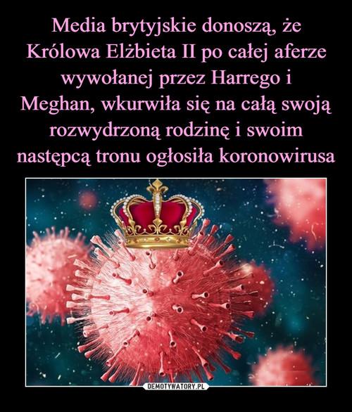 Media brytyjskie donoszą, że Królowa Elżbieta II po całej aferze wywołanej przez Harrego i Meghan, wkurwiła się na całą swoją rozwydrzoną rodzinę i swoim następcą tronu ogłosiła koronowirusa