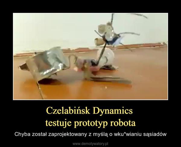 Czelabińsk Dynamics testuje prototyp robota – Chyba został zaprojektowany z myślą o wku*wianiu sąsiadów