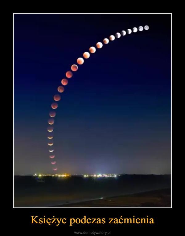 Księżyc podczas zaćmienia –