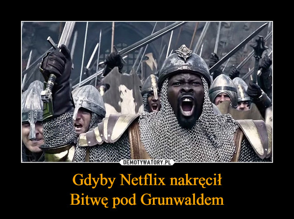 Gdyby Netflix nakręciłBitwę pod Grunwaldem –