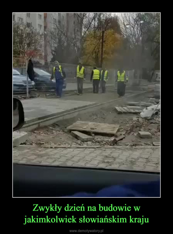 Zwykły dzień na budowie w jakimkolwiek słowiańskim kraju –