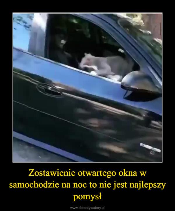 Zostawienie otwartego okna w samochodzie na noc to nie jest najlepszy pomysł –