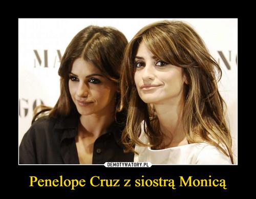 Penelope Cruz z siostrą Monicą