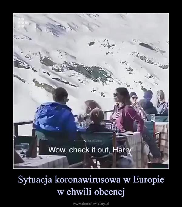 Sytuacja koronawirusowa w Europiew chwili obecnej –