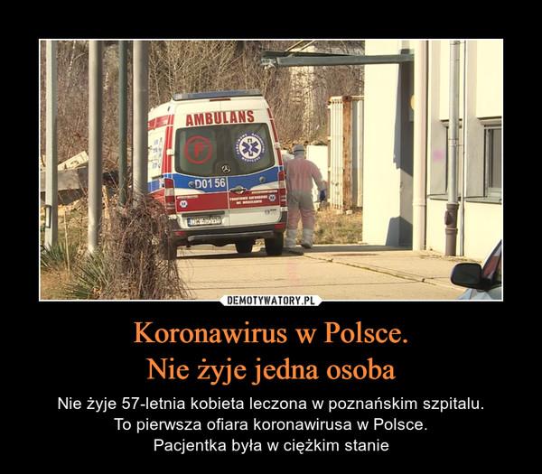 Koronawirus w Polsce.Nie żyje jedna osoba – Nie żyje 57-letnia kobieta leczona w poznańskim szpitalu.To pierwsza ofiara koronawirusa w Polsce.Pacjentka była w ciężkim stanie