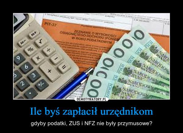 Ile byś zapłacił urzędnikom – gdyby podatki, ZUS i NFZ nie były przymusowe?