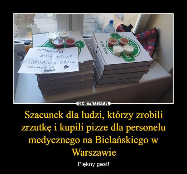 Szacunek dla ludzi, którzy zrobili zrzutkę i kupili pizze dla personelu medycznego na Bielańskiego w Warszawie – Piękny gest!