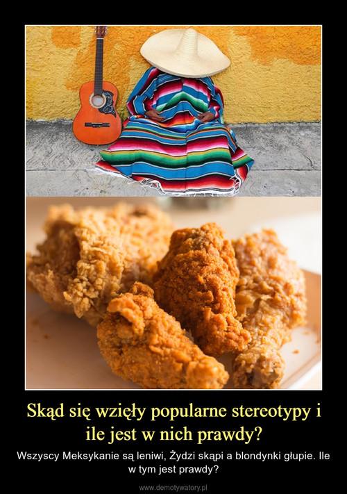 Skąd się wzięły popularne stereotypy i ile jest w nich prawdy?