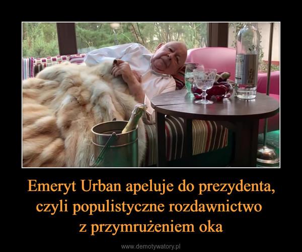 Emeryt Urban apeluje do prezydenta, czyli populistyczne rozdawnictwo z przymrużeniem oka –