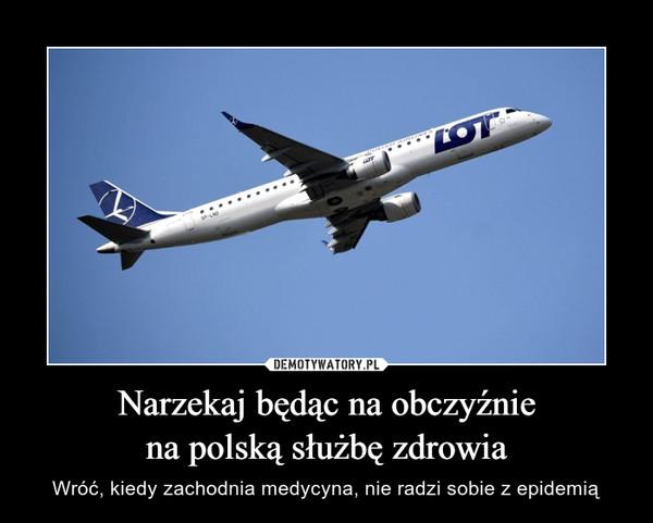 Narzekaj będąc na obczyźniena polską służbę zdrowia – Wróć, kiedy zachodnia medycyna, nie radzi sobie z epidemią