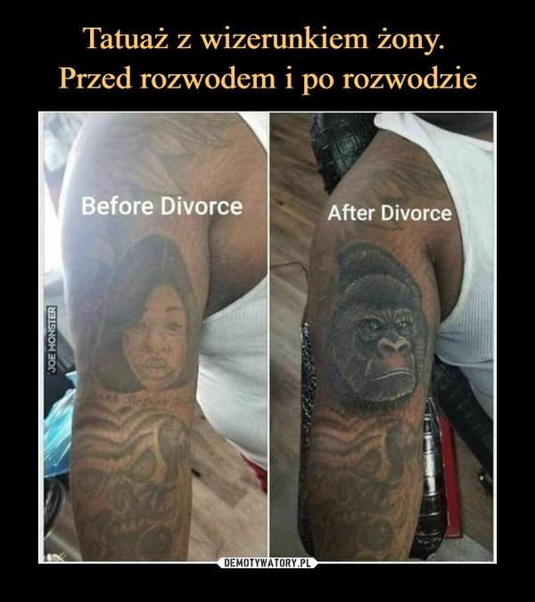 Tatuaż z wizerunkiem żony.  Przed rozwodem i po rozwodzie