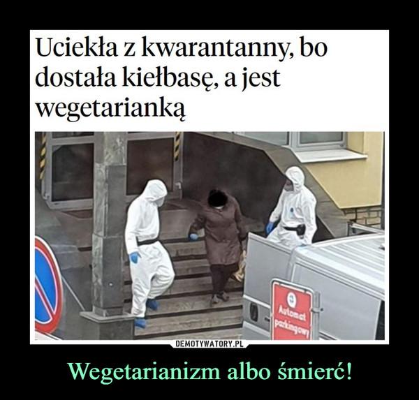 Wegetarianizm albo śmierć! –