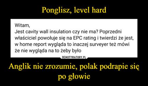 Ponglisz, level hard Anglik nie zrozumie, polak podrapie się po głowie