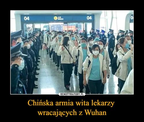 Chińska armia wita lekarzy  wracających z Wuhan