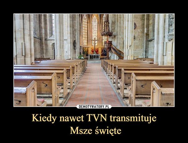Kiedy nawet TVN transmituje Msze święte –