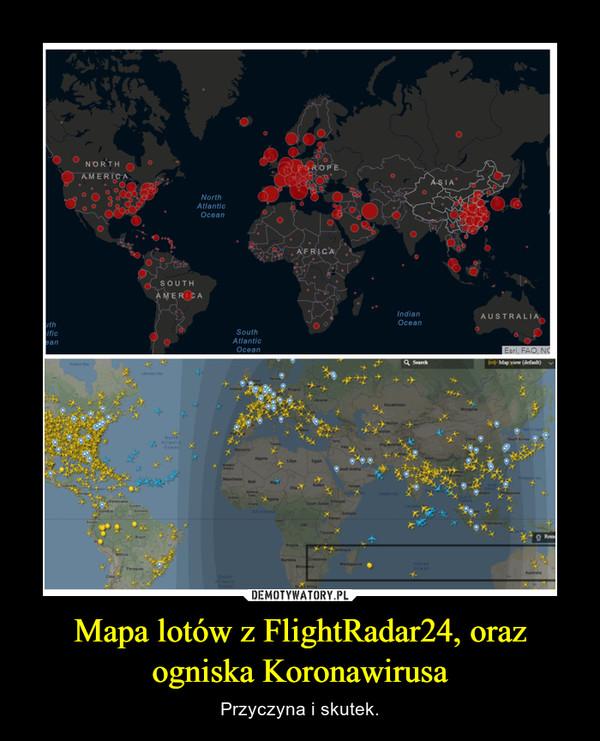 Mapa lotów z FlightRadar24, oraz ogniska Koronawirusa – Przyczyna i skutek.