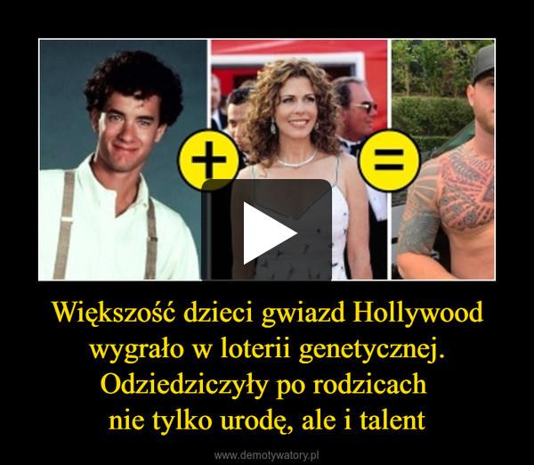 Większość dzieci gwiazd Hollywood wygrało w loterii genetycznej.Odziedziczyły po rodzicach nie tylko urodę, ale i talent –