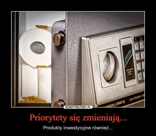 Priorytety się zmieniają... – Produkty inwestycyjne również...