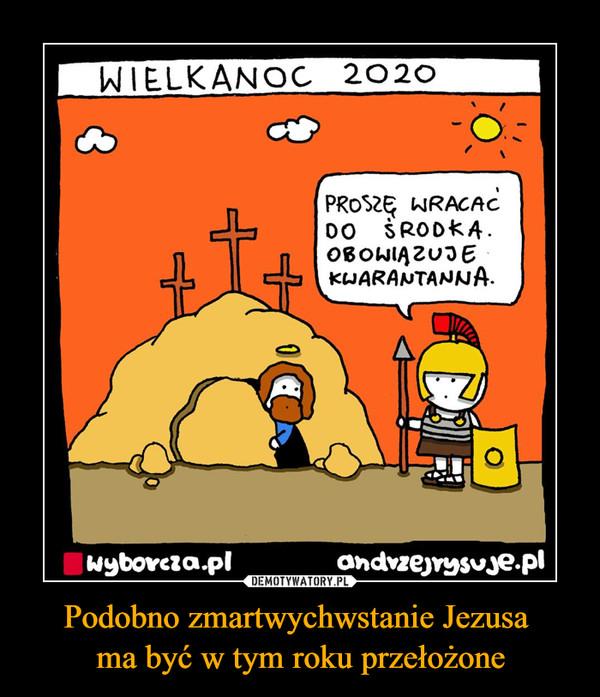 Podobno zmartwychwstanie Jezusa ma być w tym roku przełożone –  WIELKANOC 2020PROSZĘ WRACAĆ DO ŚRODKA. OBOWIĄZUJE KWARANTANNA
