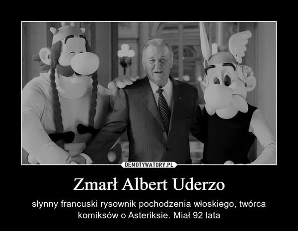 Zmarł Albert Uderzo – słynny francuski rysownik pochodzenia włoskiego, twórca komiksów o Asteriksie. Miał 92 lata