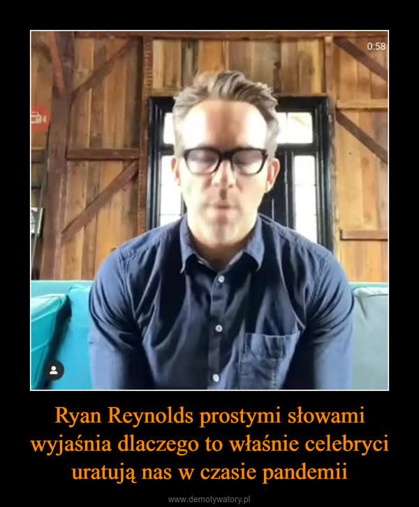 Ryan Reynolds prostymi słowami wyjaśnia dlaczego to właśnie celebryci uratują nas w czasie pandemii –