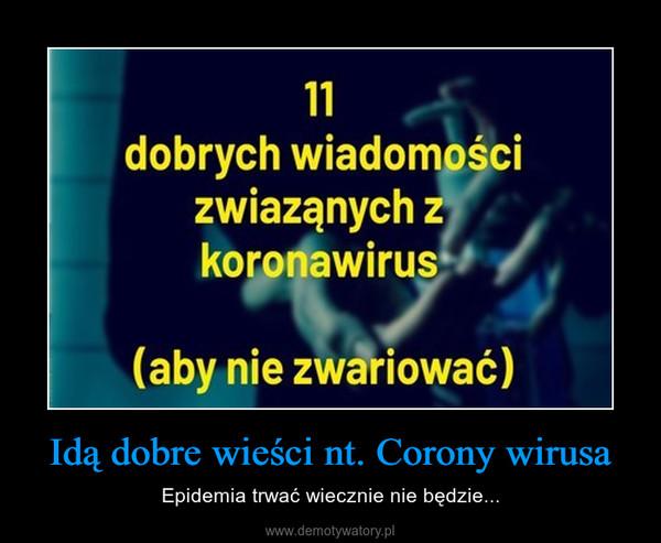 Idą dobre wieści nt. Corony wirusa – Epidemia trwać wiecznie nie będzie...