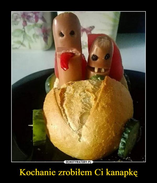 Kochanie zrobiłem Ci kanapkę –