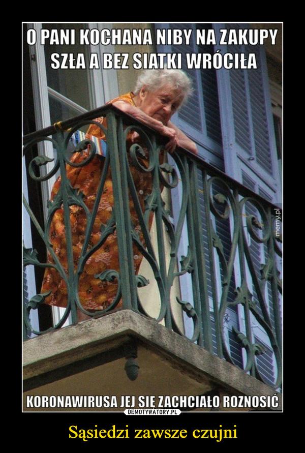 Sąsiedzi zawsze czujni –