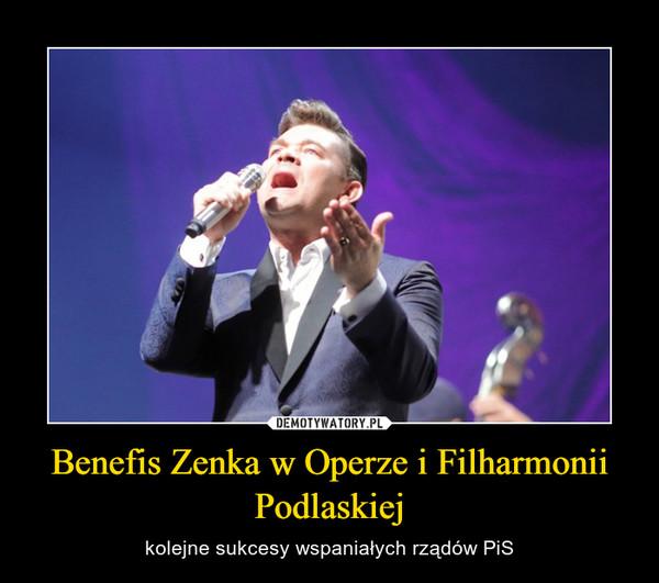 Benefis Zenka w Operze i Filharmonii Podlaskiej – kolejne sukcesy wspaniałych rządów PiS