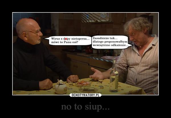 no to siup... –