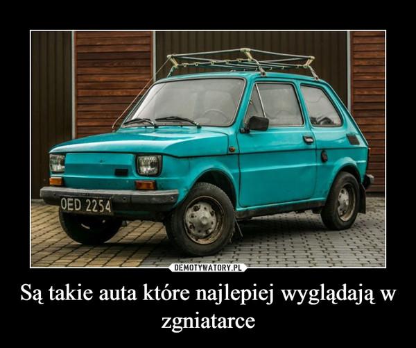 Są takie auta które najlepiej wyglądają w zgniatarce –