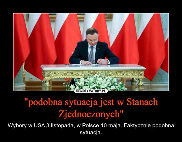 """""""podobna sytuacja jest w Stanach Zjednoczonych"""" – Wybory w USA 3 listopada, w Polsce 10 maja. Faktycznie podobna sytuacja."""