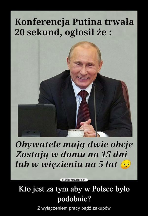 Kto jest za tym aby w Polsce było podobnie? – Z wyłączeniem pracy bądź zakupów