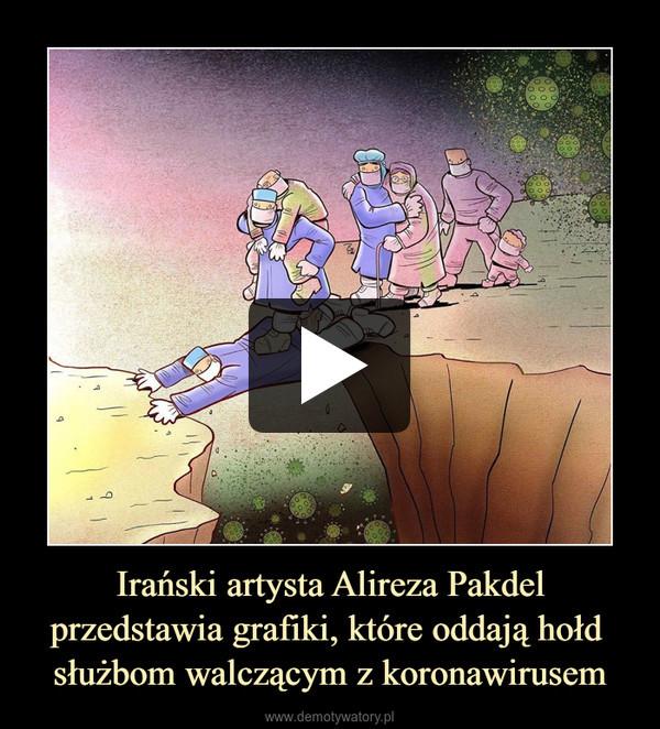 Irański artysta Alireza Pakdelprzedstawia grafiki, które oddają hołd służbom walczącym z koronawirusem –