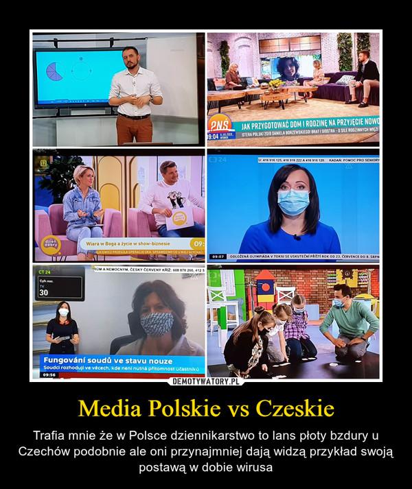 Media Polskie vs Czeskie – Trafia mnie że w Polsce dziennikarstwo to lans płoty bzdury u Czechów podobnie ale oni przynajmniej dają widzą przykład swoją postawą w dobie wirusa