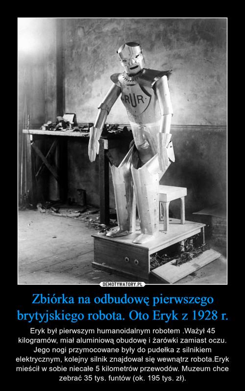 Zbiórka na odbudowę pierwszego brytyjskiego robota. Oto Eryk z 1928 r.