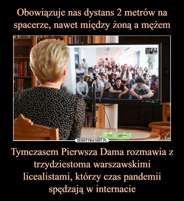 Tymczasem Pierwsza Dama rozmawia z trzydziestoma warszawskimi licealistami, którzy czas pandemii spędzają w internacie –
