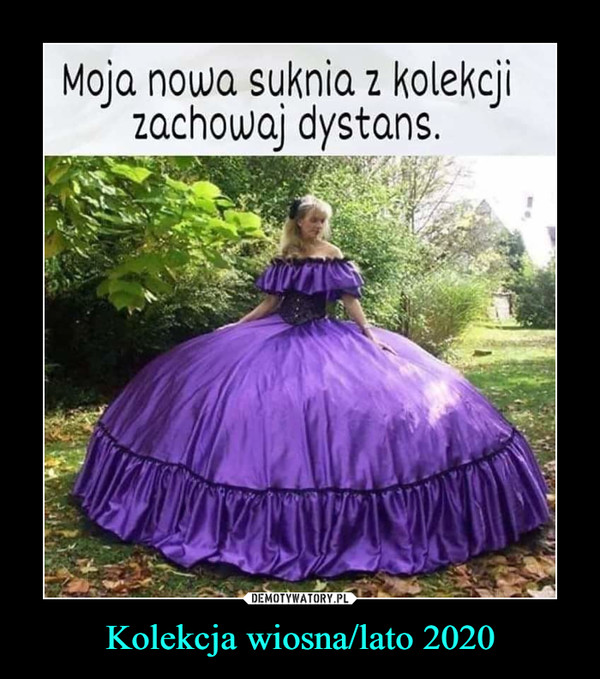 Kolekcja wiosna/lato 2020 –  Moja nowa suknia z kolekcji zachowaj dystans.