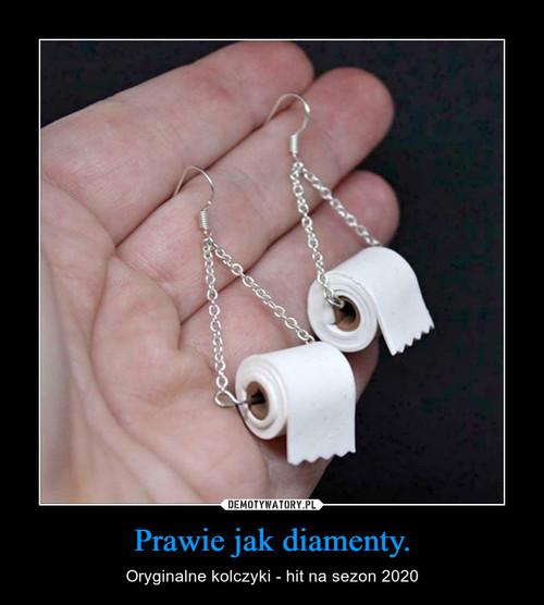 Prawie jak diamenty.