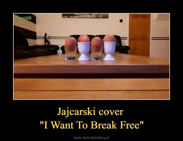 """Jajcarski cover """"I Want To Break Free"""" –"""