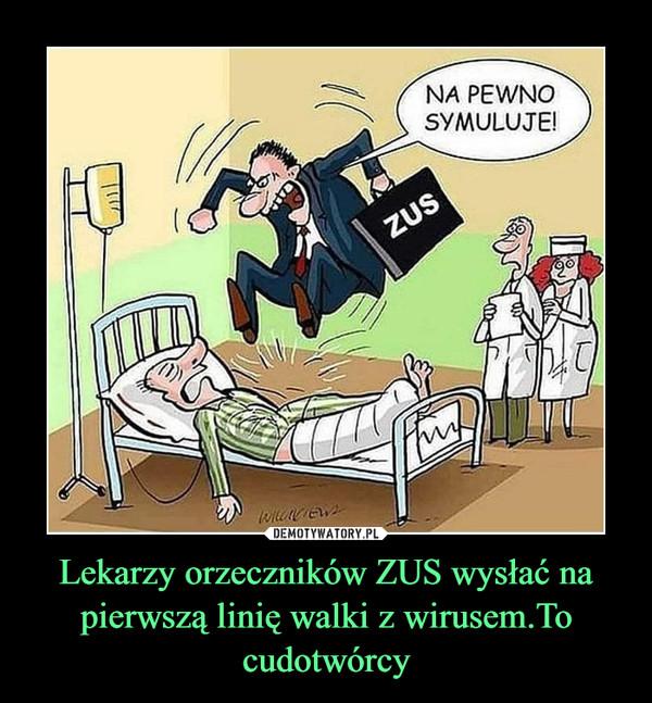 Lekarzy orzeczników ZUS wysłać na pierwszą linię walki z wirusem.To cudotwórcy –