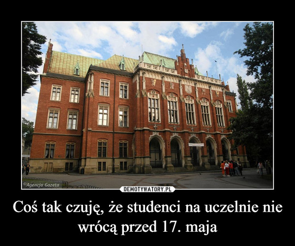 Coś tak czuję, że studenci na uczelnie nie wrócą przed 17. maja –