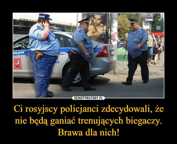 Ci rosyjscy policjanci zdecydowali, że nie będą ganiać trenujących biegaczy. Brawa dla nich! –