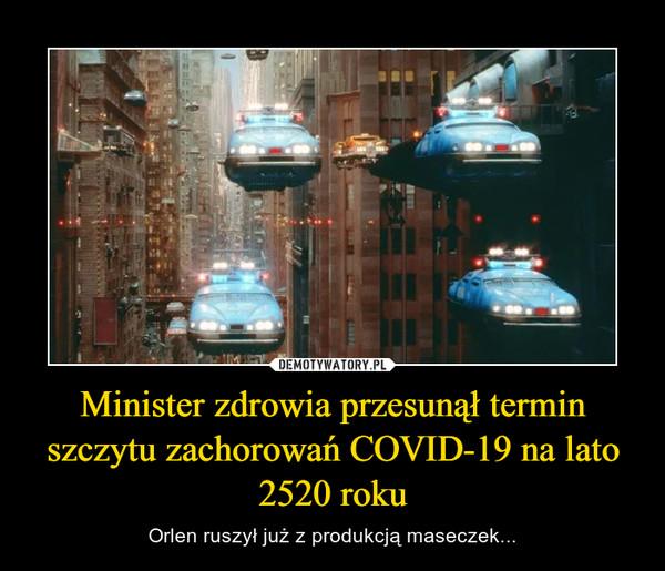 Minister zdrowia przesunął termin szczytu zachorowań COVID-19 na lato 2520 roku – Orlen ruszył już z produkcją maseczek...