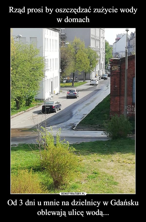 Rząd prosi by oszczędzać zużycie wody w domach Od 3 dni u mnie na dzielnicy w Gdańsku oblewają ulicę wodą...