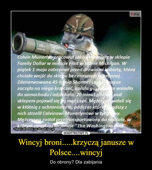 Wincyj broni.....krzyczą janusze w Polsce....wincyj