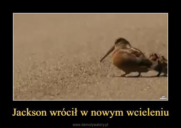 Jackson wrócił w nowym wcieleniu –